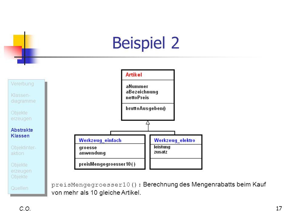 17 Beispiel 2 C.O. preisMengegroesser10(): Berechnung des Mengenrabatts beim Kauf von mehr als 10 gleiche Artikel. Vererbung Klassen- diagramme Objekt
