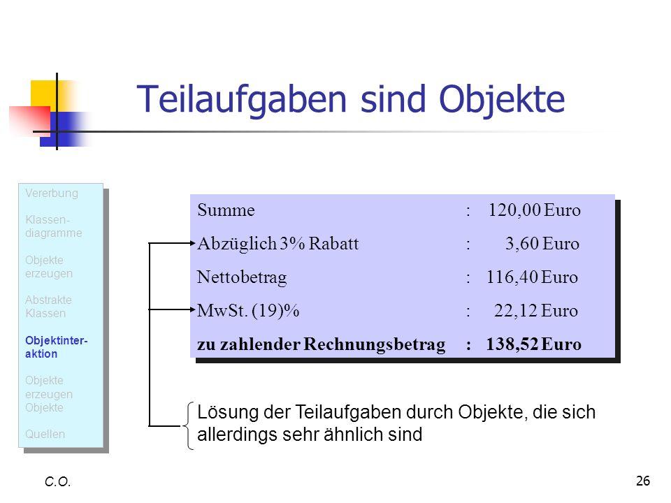 26 Teilaufgaben sind Objekte C.O. Summe: 120,00 Euro Abzüglich 3% Rabatt: 3,60 Euro Nettobetrag: 116,40 Euro MwSt. (19)%: 22,12 Euro zu zahlender Rech