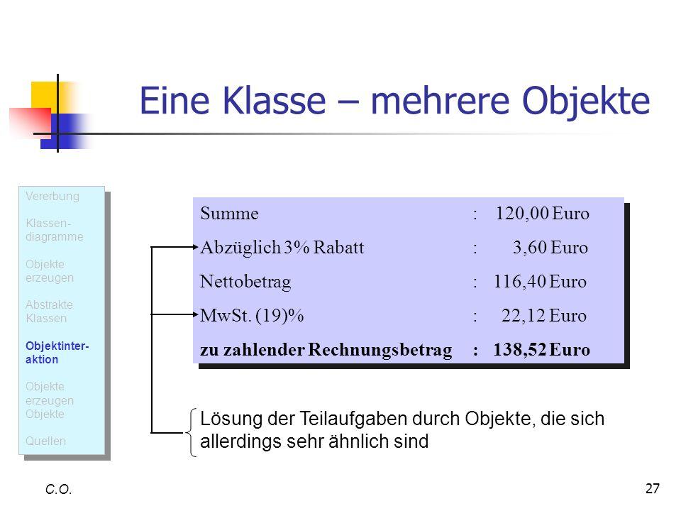 27 Eine Klasse – mehrere Objekte C.O. Summe: 120,00 Euro Abzüglich 3% Rabatt: 3,60 Euro Nettobetrag: 116,40 Euro MwSt. (19)%: 22,12 Euro zu zahlender
