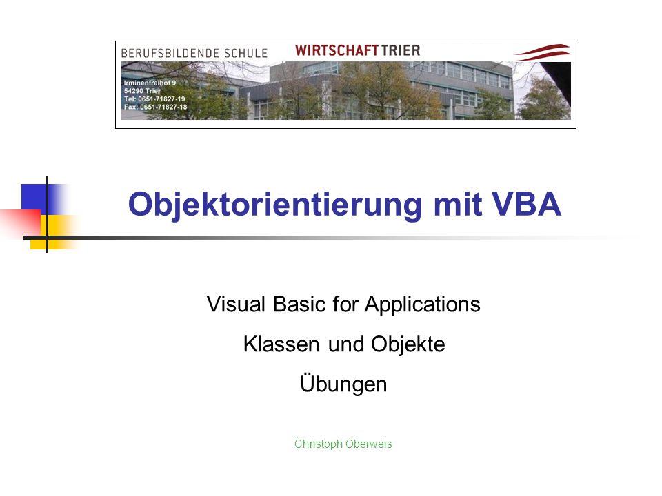 Objektorientierung mit VBA Visual Basic for Applications Klassen und Objekte Übungen Christoph Oberweis