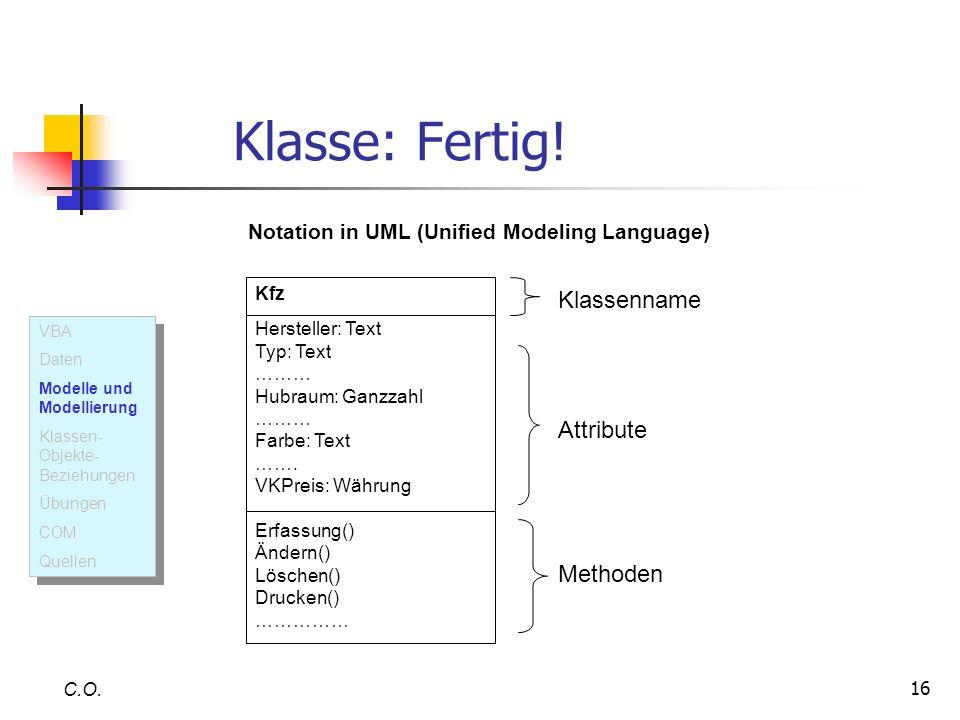 16 Klasse: Fertig! C.O. Kfz Hersteller: Text Typ: Text ……… Hubraum: Ganzzahl ……… Farbe: Text ……. VKPreis: Währung Erfassung() Ändern() Löschen() Druck