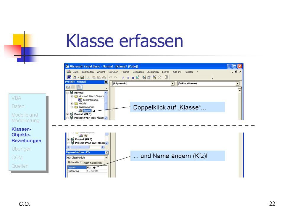 22 C.O. Klasse erfassen Doppelklick auf Klasse...... und Name ändern (Kfz)! VBA Daten Modelle und Modellierung Klassen- Objekte- Beziehungen Übungen C