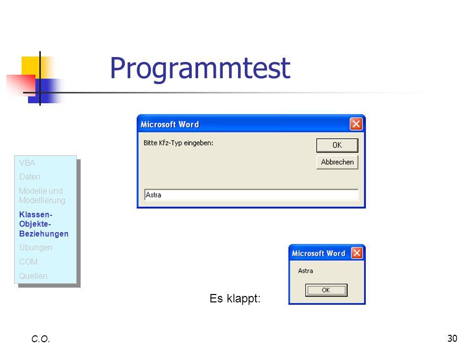30 Programmtest C.O. Es klappt: VBA Daten Modelle und Modellierung Klassen- Objekte- Beziehungen Übungen COM Quellen VBA Daten Modelle und Modellierun