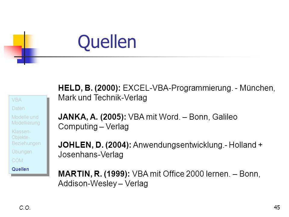 45 Quellen C.O. HELD, B. (2000): EXCEL-VBA-Programmierung. - München, Mark und Technik-Verlag JANKA, A. (2005): VBA mit Word. – Bonn, Galileo Computin