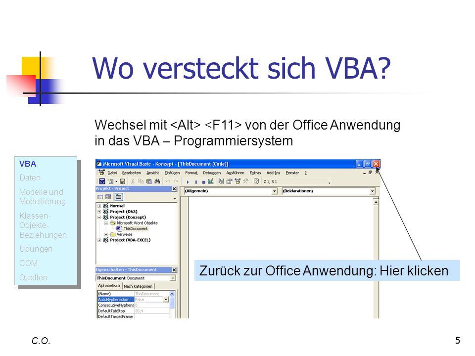 5 Wo versteckt sich VBA? C.O. Wechsel mit von der Office Anwendung in das VBA – Programmiersystem Zurück zur Office Anwendung: Hier klicken VBA Daten