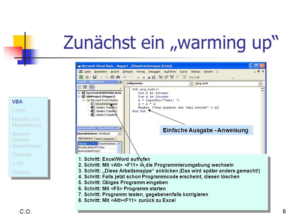 6 Zunächst ein warming up C.O. 1. Schritt: Excel/Word aufrufen 2. Schritt: Mit in die Programmierumgebung wechseln 3. Schritt: Diese Arbeitsmappe ankl