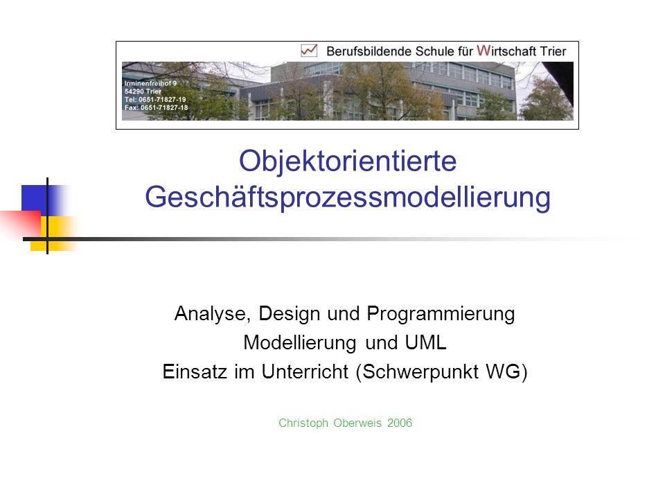 Objektorientierte Geschäftsprozessmodellierung Analyse, Design und Programmierung Modellierung und UML Einsatz im Unterricht (Schwerpunkt WG) Christop