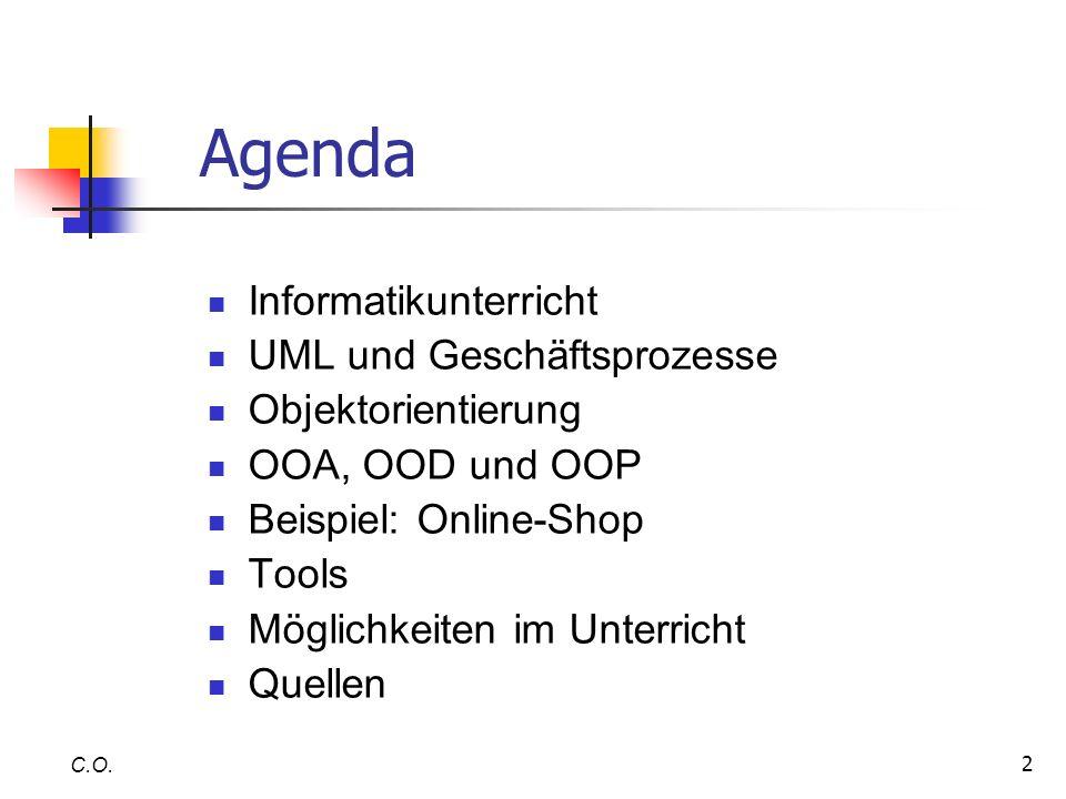 3 Agenda Informatikunterricht UML und Geschäftsprozesse Objektorientierung OOA, OOD und OOP Beispiel: Online-Shop Tools Möglichkeiten im Unterricht Quellen C.O.