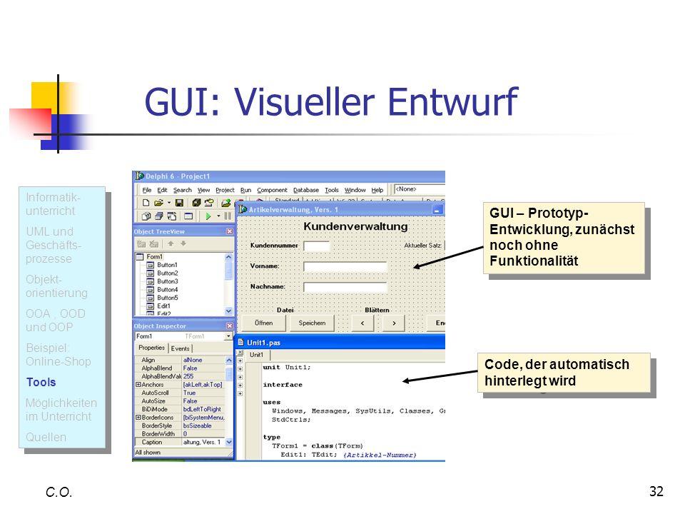 32 GUI: Visueller Entwurf C.O. Informatik- unterricht UML und Geschäfts- prozesse Objekt- orientierung OOA, OOD und OOP Beispiel: Online-Shop Tools Mö