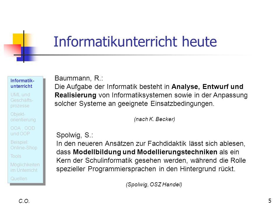 5 Informatikunterricht heute Baummann, R.: Die Aufgabe der Informatik besteht in Analyse, Entwurf und Realisierung von Informatiksystemen sowie in der