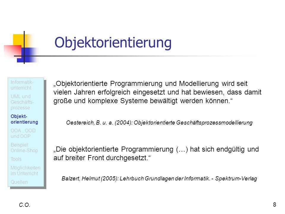 8 Objektorientierung Objektorientierte Programmierung und Modellierung wird seit vielen Jahren erfolgreich eingesetzt und hat bewiesen, dass damit gro