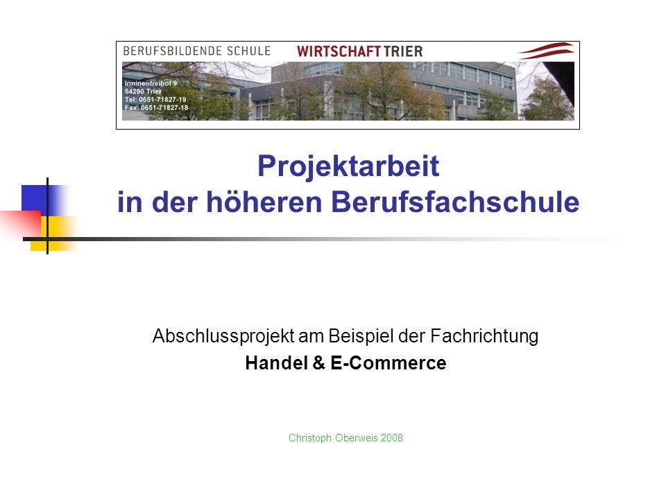 Projektarbeit in der höheren Berufsfachschule Abschlussprojekt am Beispiel der Fachrichtung Handel & E-Commerce Christoph Oberweis 2008