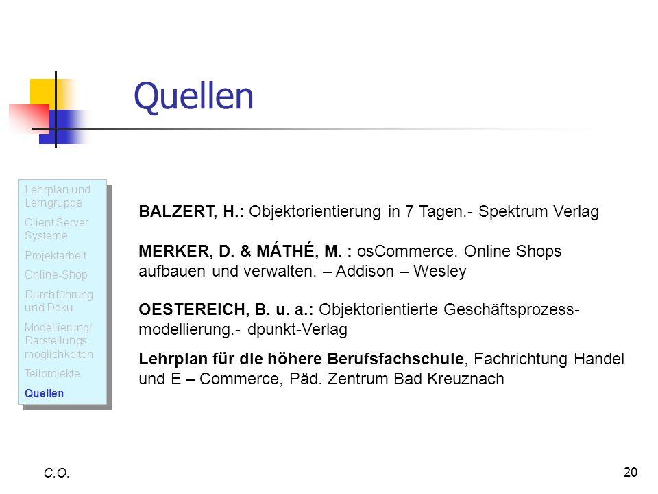20 Quellen C.O. BALZERT, H.: Objektorientierung in 7 Tagen.- Spektrum Verlag MERKER, D. & MÁTHÉ, M. : osCommerce. Online Shops aufbauen und verwalten.