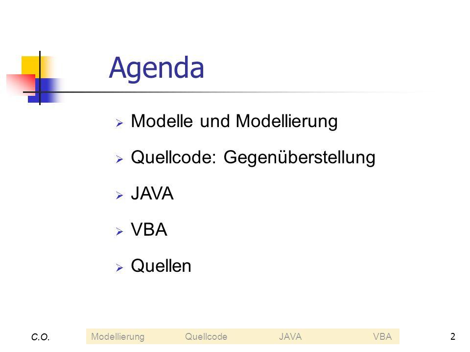 2 C.O. Agenda Modelle und Modellierung Quellcode: Gegenüberstellung JAVA VBA Quellen C.O. ModellierungQuellcodeJAVAVBA
