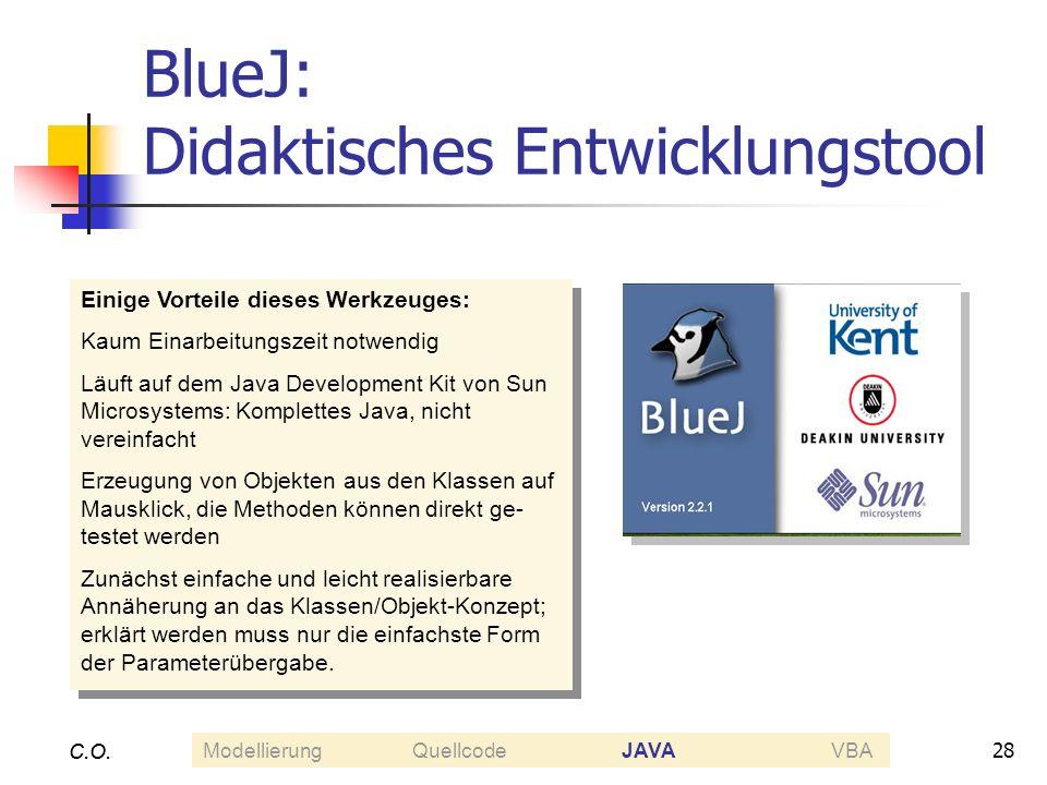 28 C.O. BlueJ: Didaktisches Entwicklungstool C.O. Einige Vorteile dieses Werkzeuges: Kaum Einarbeitungszeit notwendig Läuft auf dem Java Development K