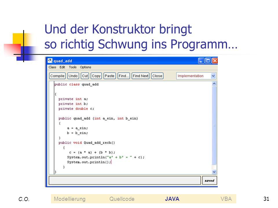 31 C.O. Und der Konstruktor bringt so richtig Schwung ins Programm… ModellierungQuellcodeJAVAVBA