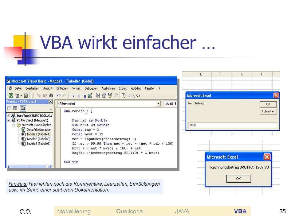 35 C.O. VBA wirkt einfacher … Hinweis: Hier fehlen noch die Kommentare, Leerzeilen, Einrückungen usw. im Sinne einer sauberen Dokumentation. Modellier