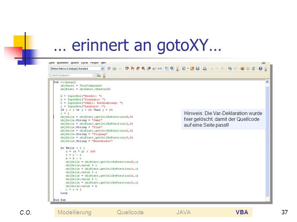 37 C.O. … erinnert an gotoXY… Hinweis: Die Var-Deklaration wurde hier gelöscht, damit der Quellcode auf eine Seite passt! ModellierungQuellcodeJAVAVBA