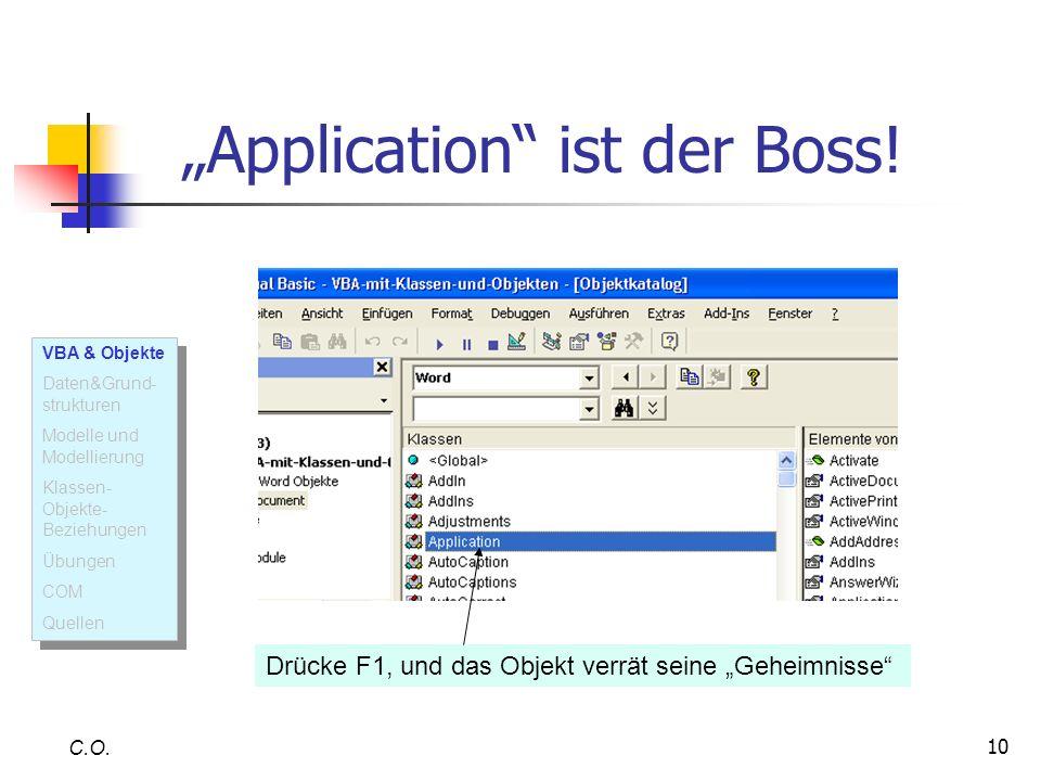 10 Application ist der Boss! C.O. Drücke F1, und das Objekt verrät seine Geheimnisse VBA & Objekte Daten&Grund- strukturen Modelle und Modellierung Kl