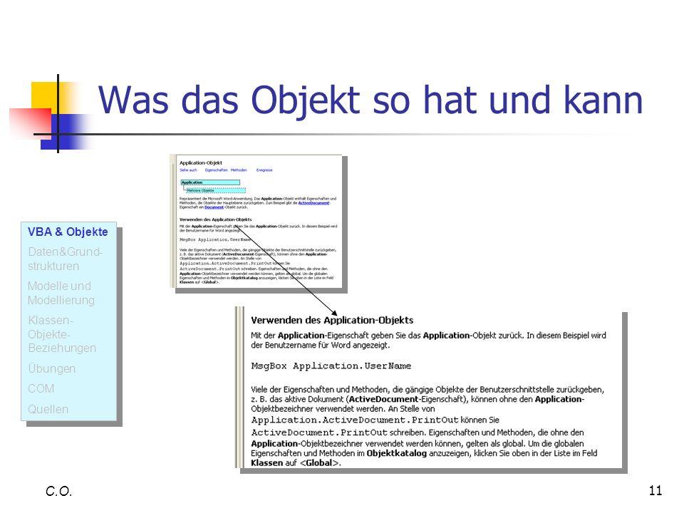 11 Was das Objekt so hat und kann C.O. VBA & Objekte Daten&Grund- strukturen Modelle und Modellierung Klassen- Objekte- Beziehungen Übungen COM Quelle