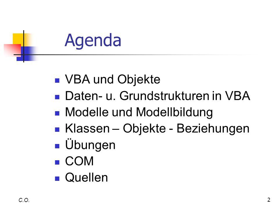 2 Agenda VBA und Objekte Daten- u. Grundstrukturen in VBA Modelle und Modellbildung Klassen – Objekte - Beziehungen Übungen COM Quellen C.O.