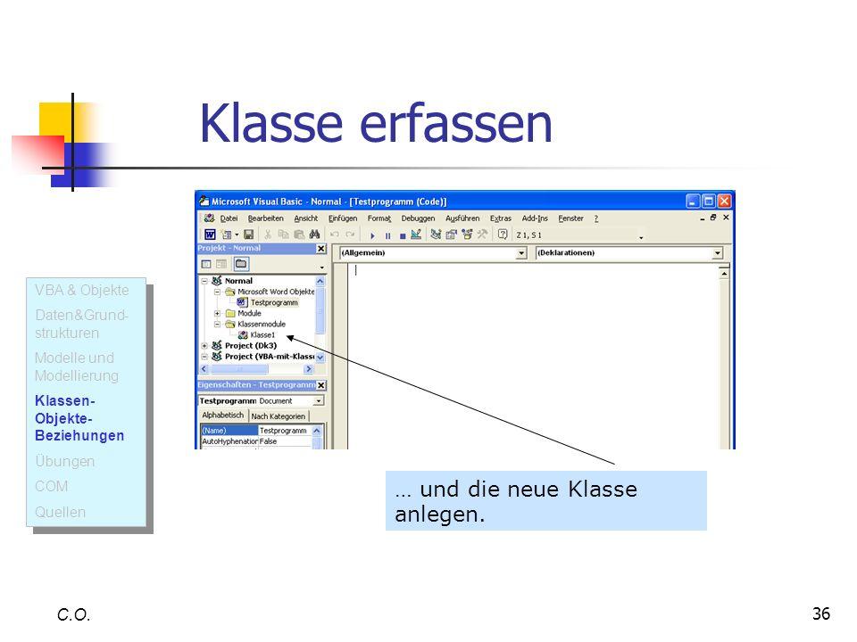 36 C.O. … und die neue Klasse anlegen. Klasse erfassen VBA & Objekte Daten&Grund- strukturen Modelle und Modellierung Klassen- Objekte- Beziehungen Üb