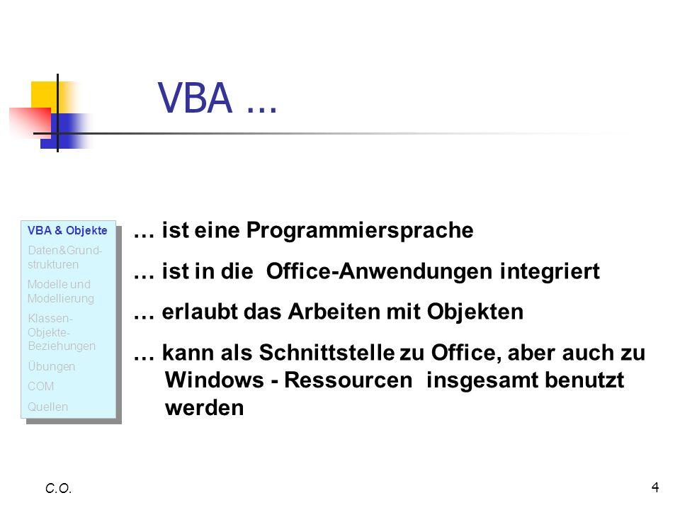 4 VBA … C.O. … ist eine Programmiersprache … ist in die Office-Anwendungen integriert … erlaubt das Arbeiten mit Objekten … kann als Schnittstelle zu