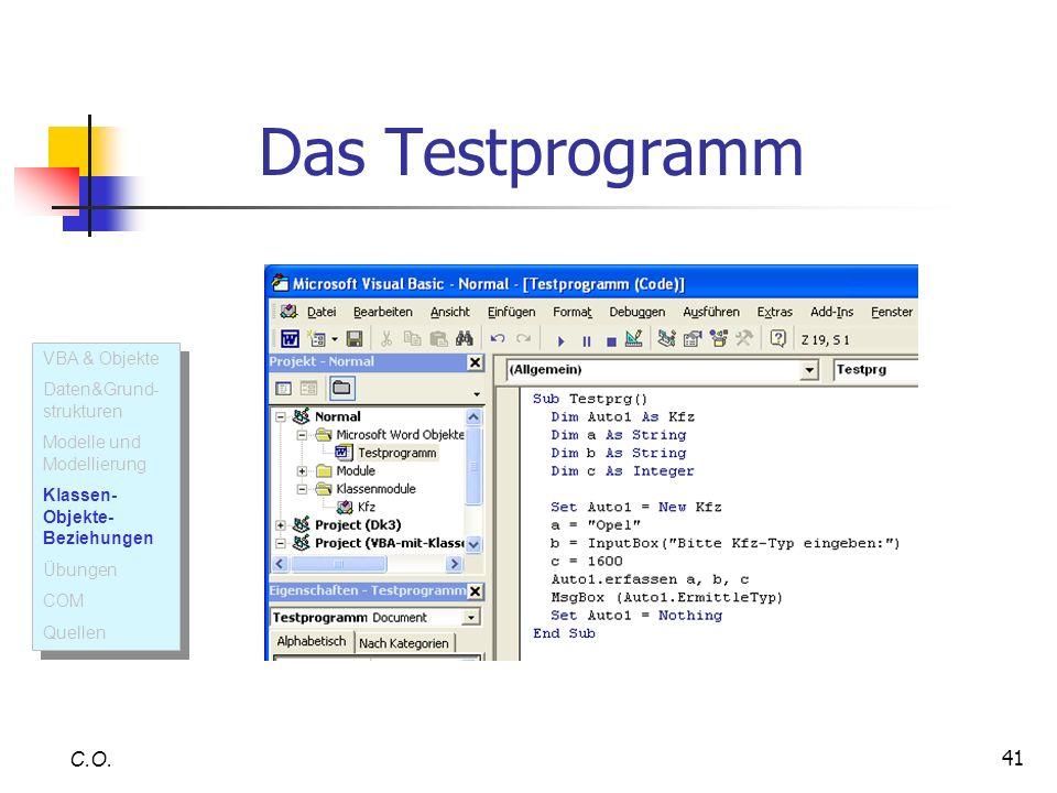 41 Das Testprogramm C.O. VBA & Objekte Daten&Grund- strukturen Modelle und Modellierung Klassen- Objekte- Beziehungen Übungen COM Quellen VBA & Objekt