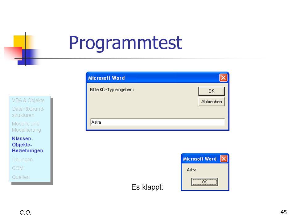 45 Programmtest C.O. Es klappt: VBA & Objekte Daten&Grund- strukturen Modelle und Modellierung Klassen- Objekte- Beziehungen Übungen COM Quellen VBA &