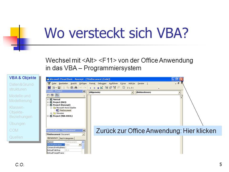 5 Wo versteckt sich VBA? C.O. Wechsel mit von der Office Anwendung in das VBA – Programmiersystem Zurück zur Office Anwendung: Hier klicken VBA & Obje