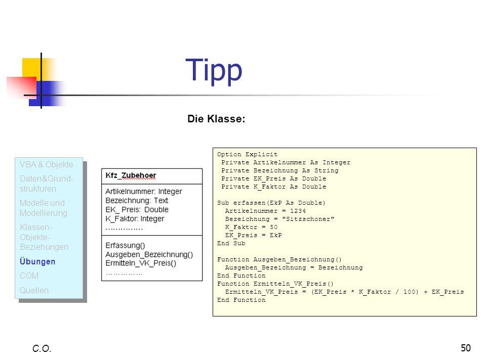 50 Tipp C.O. Die Klasse: VBA & Objekte Daten&Grund- strukturen Modelle und Modellierung Klassen- Objekte- Beziehungen Übungen COM Quellen VBA & Objekt