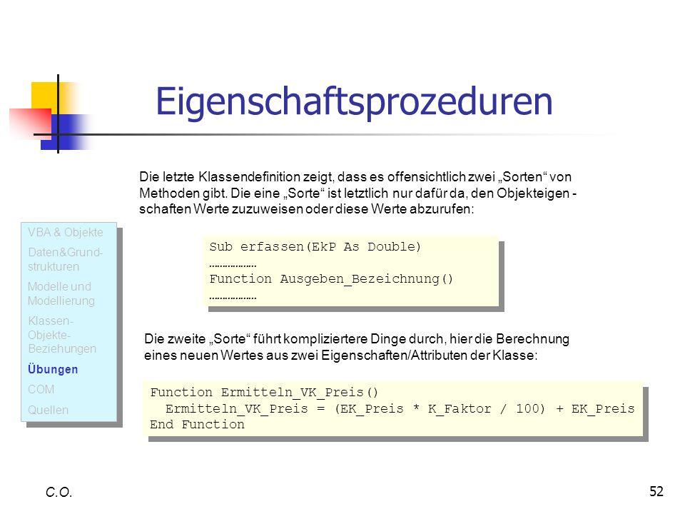52 C.O. VBA & Objekte Daten&Grund- strukturen Modelle und Modellierung Klassen- Objekte- Beziehungen Übungen COM Quellen VBA & Objekte Daten&Grund- st