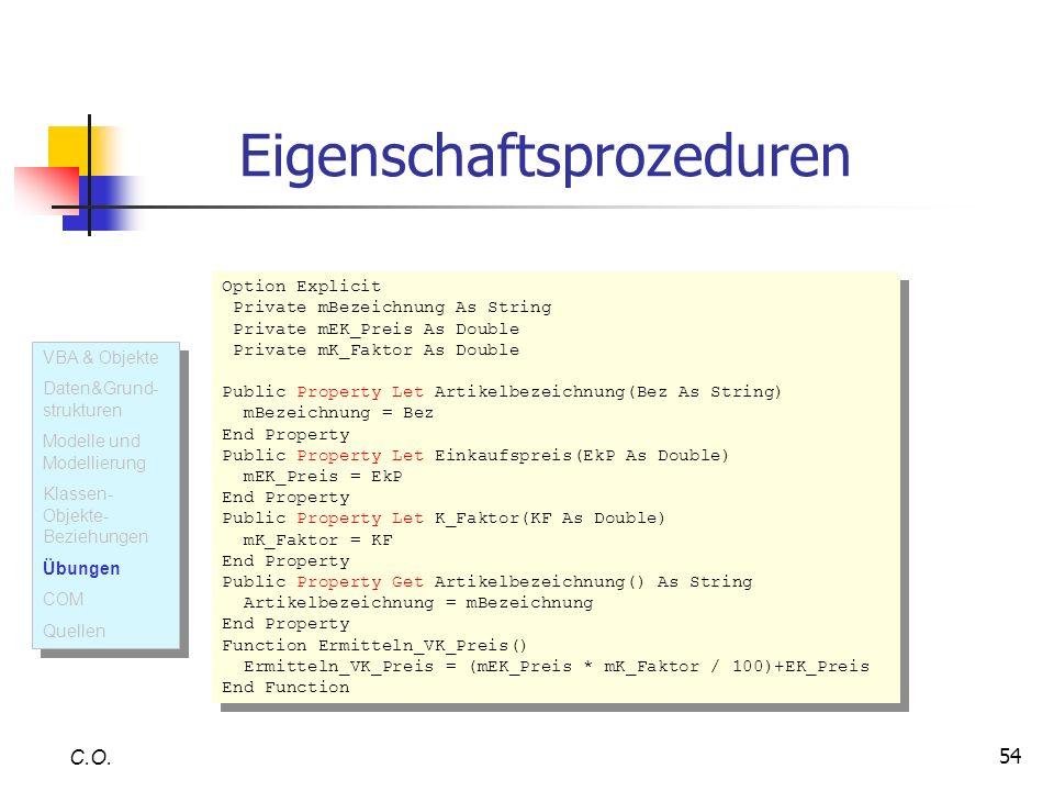 54 Eigenschaftsprozeduren C.O. VBA & Objekte Daten&Grund- strukturen Modelle und Modellierung Klassen- Objekte- Beziehungen Übungen COM Quellen VBA &