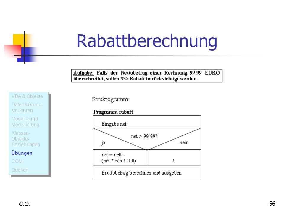 56 Rabattberechnung C.O. VBA & Objekte Daten&Grund- strukturen Modelle und Modellierung Klassen- Objekte- Beziehungen Übungen COM Quellen VBA & Objekt