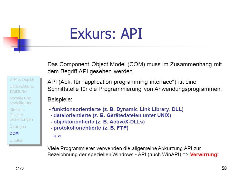 58 C.O. VBA & Objekte Daten&Grund- strukturen Modelle und Modellierung Klassen- Objekte- Beziehungen Übungen COM Quellen VBA & Objekte Daten&Grund- st