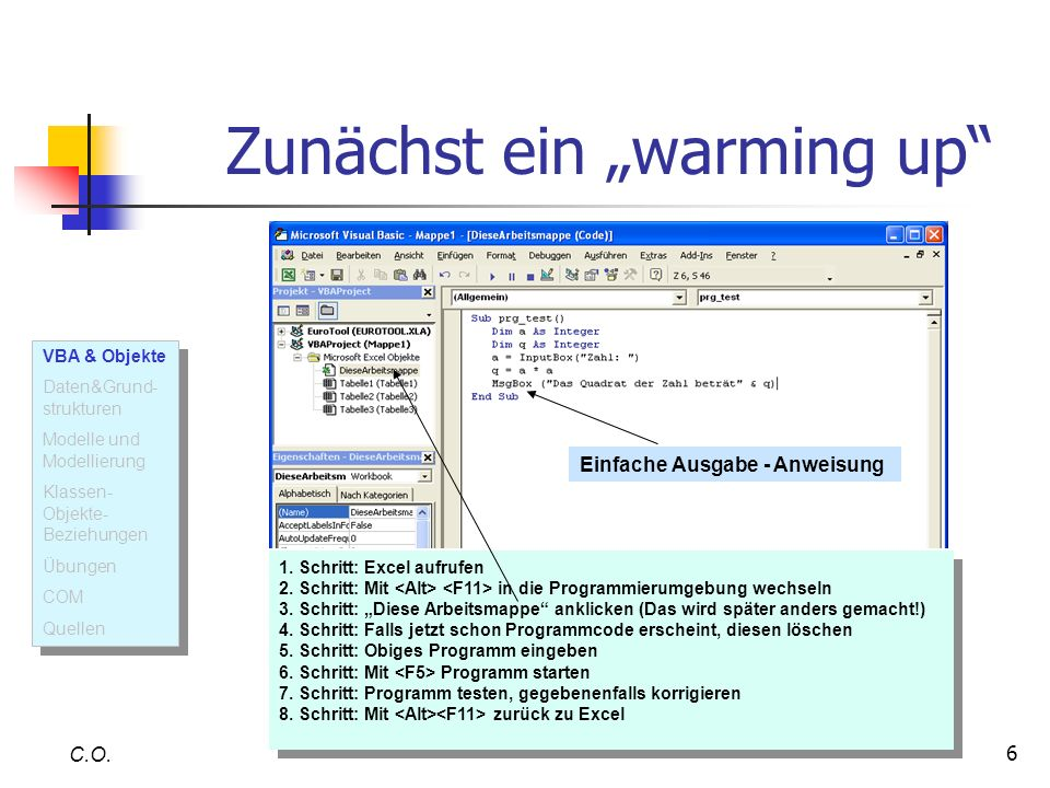 6 Zunächst ein warming up C.O. 1. Schritt: Excel aufrufen 2. Schritt: Mit in die Programmierumgebung wechseln 3. Schritt: Diese Arbeitsmappe anklicken