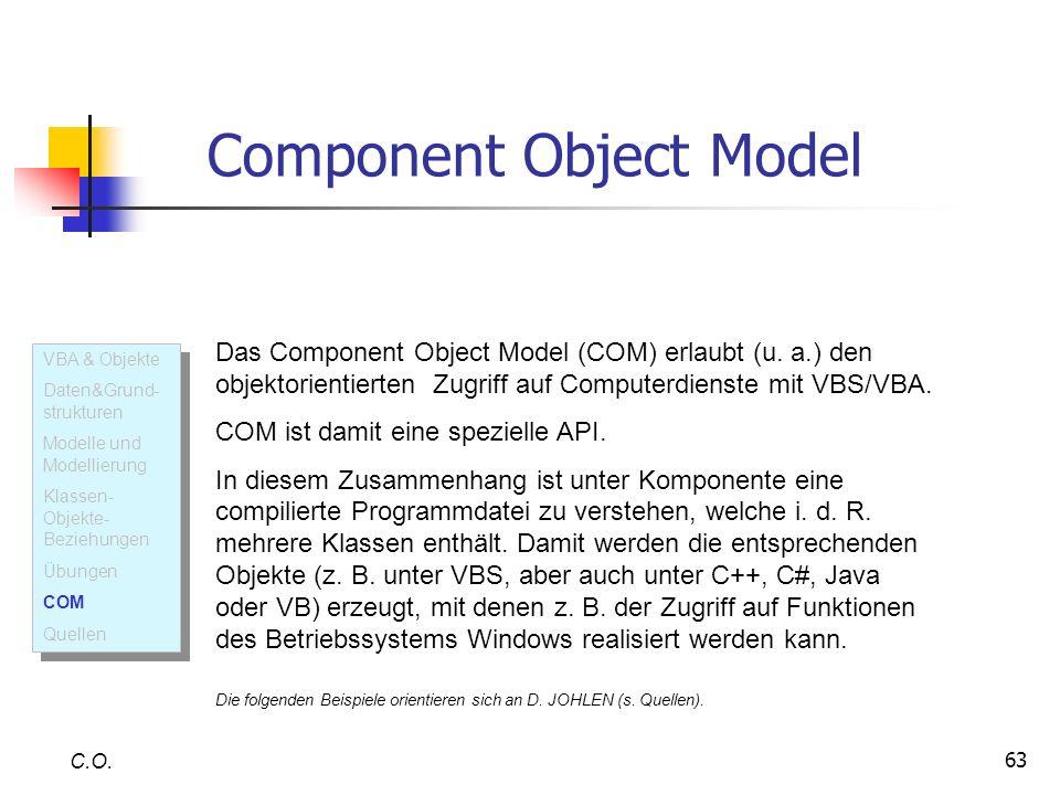 63 C.O. VBA & Objekte Daten&Grund- strukturen Modelle und Modellierung Klassen- Objekte- Beziehungen Übungen COM Quellen VBA & Objekte Daten&Grund- st