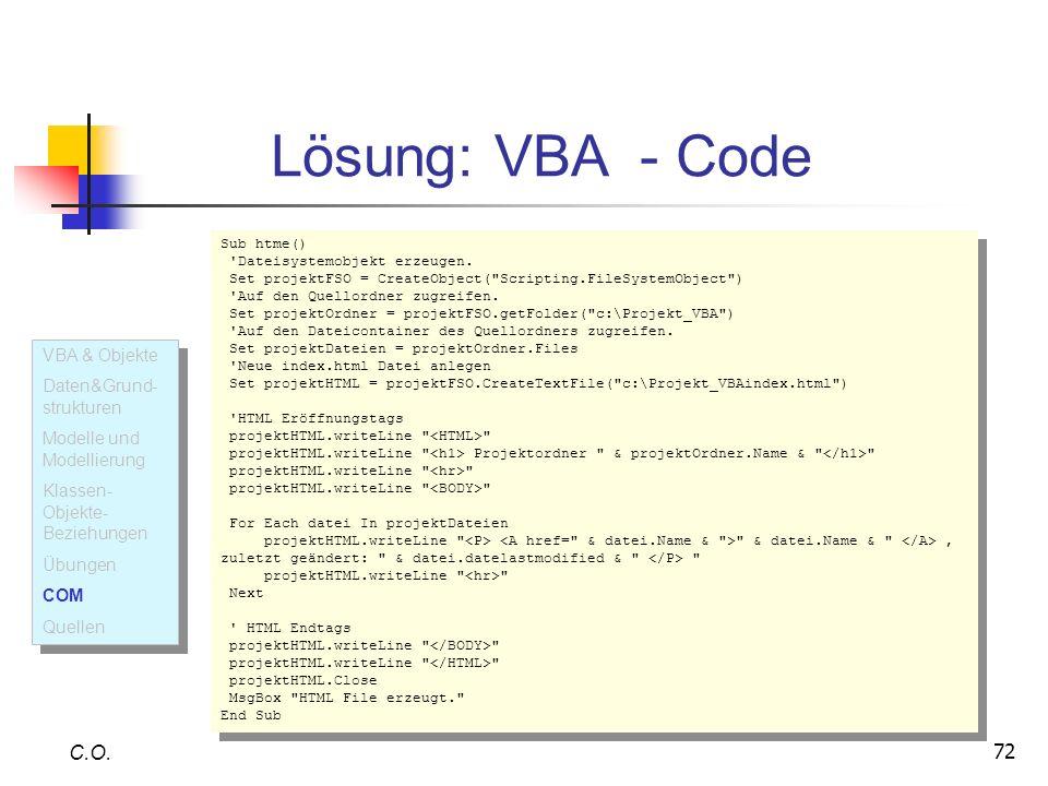 72 C.O. Sub htme() 'Dateisystemobjekt erzeugen. Set projektFSO = CreateObject(