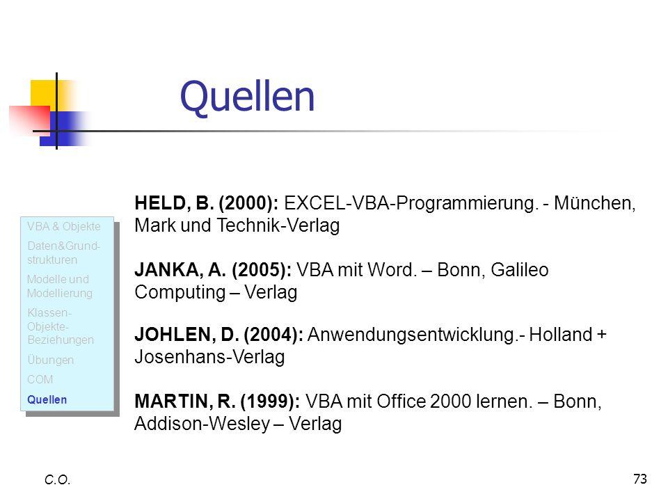 73 Quellen C.O. HELD, B. (2000): EXCEL-VBA-Programmierung. - München, Mark und Technik-Verlag JANKA, A. (2005): VBA mit Word. – Bonn, Galileo Computin