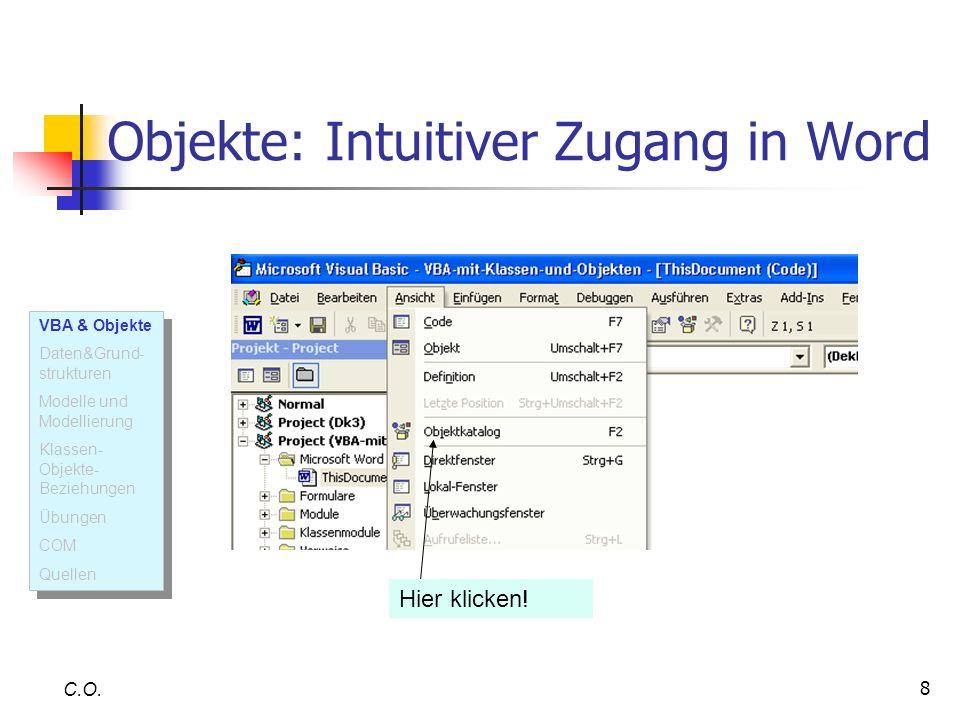 8 Objekte: Intuitiver Zugang in Word C.O. Hier klicken! VBA & Objekte Daten&Grund- strukturen Modelle und Modellierung Klassen- Objekte- Beziehungen Ü