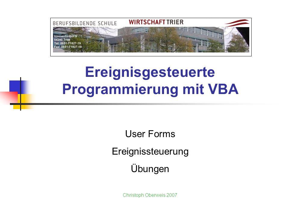 Ereignisgesteuerte Programmierung mit VBA User Forms Ereignissteuerung Übungen Christoph Oberweis 2007