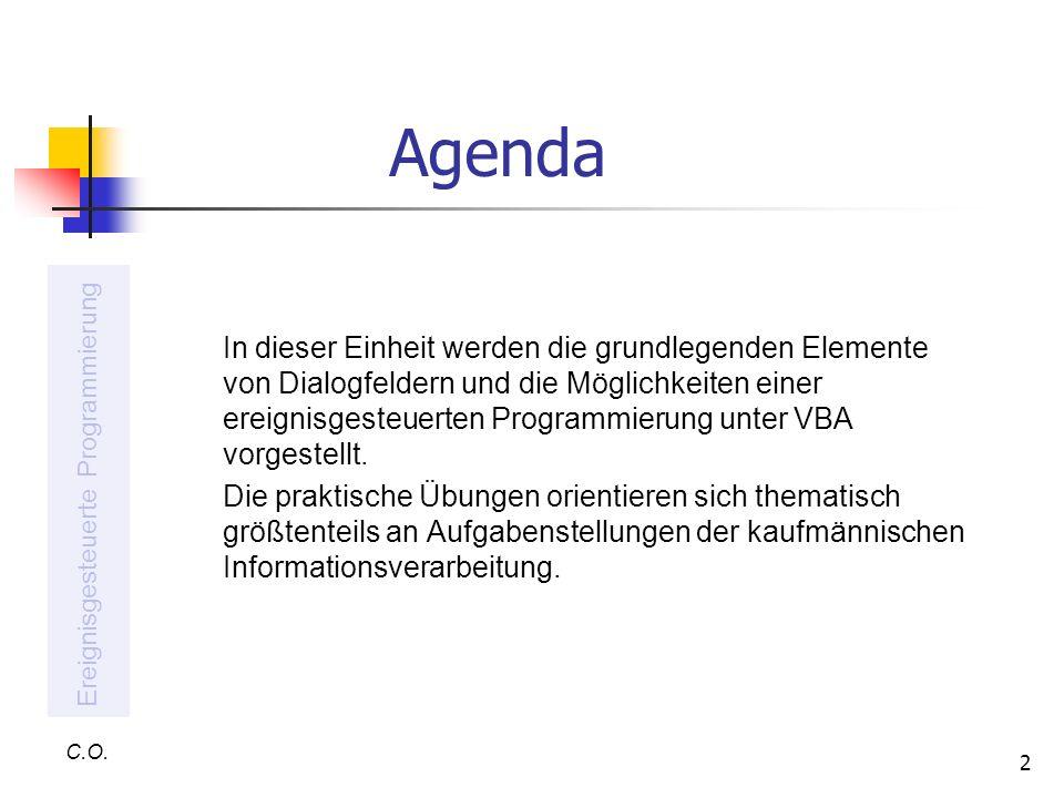 2 Agenda In dieser Einheit werden die grundlegenden Elemente von Dialogfeldern und die Möglichkeiten einer ereignisgesteuerten Programmierung unter VB