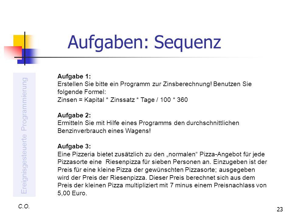 23 Aufgaben: Sequenz C.O. Ereignisgesteuerte Programmierung Aufgabe 1: Erstellen Sie bitte ein Programm zur Zinsberechnung! Benutzen Sie folgende Form