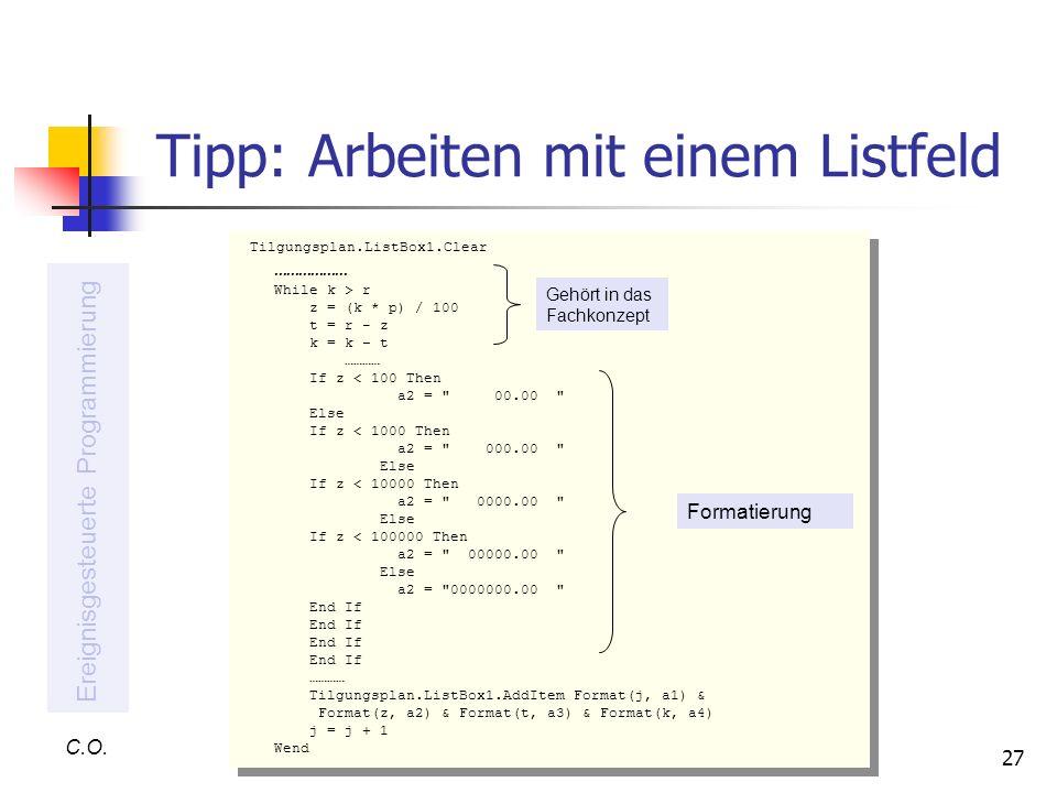 27 Tipp: Arbeiten mit einem Listfeld C.O. Ereignisgesteuerte Programmierung Tilgungsplan.ListBox1.Clear ……………… While k > r z = (k * p) / 100 t = r - z