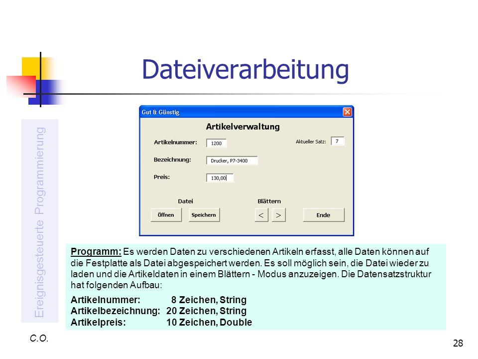 28 Dateiverarbeitung C.O. Ereignisgesteuerte Programmierung Programm: Es werden Daten zu verschiedenen Artikeln erfasst, alle Daten können auf die Fes