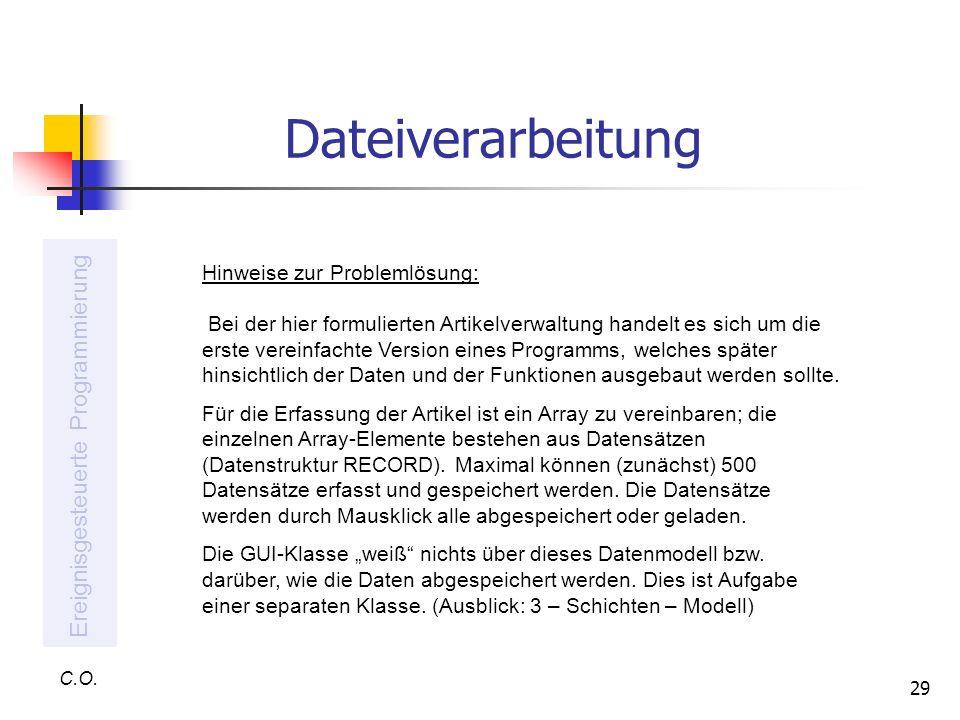 29 C.O. Ereignisgesteuerte Programmierung Hinweise zur Problemlösung: Bei der hier formulierten Artikelverwaltung handelt es sich um die erste vereinf