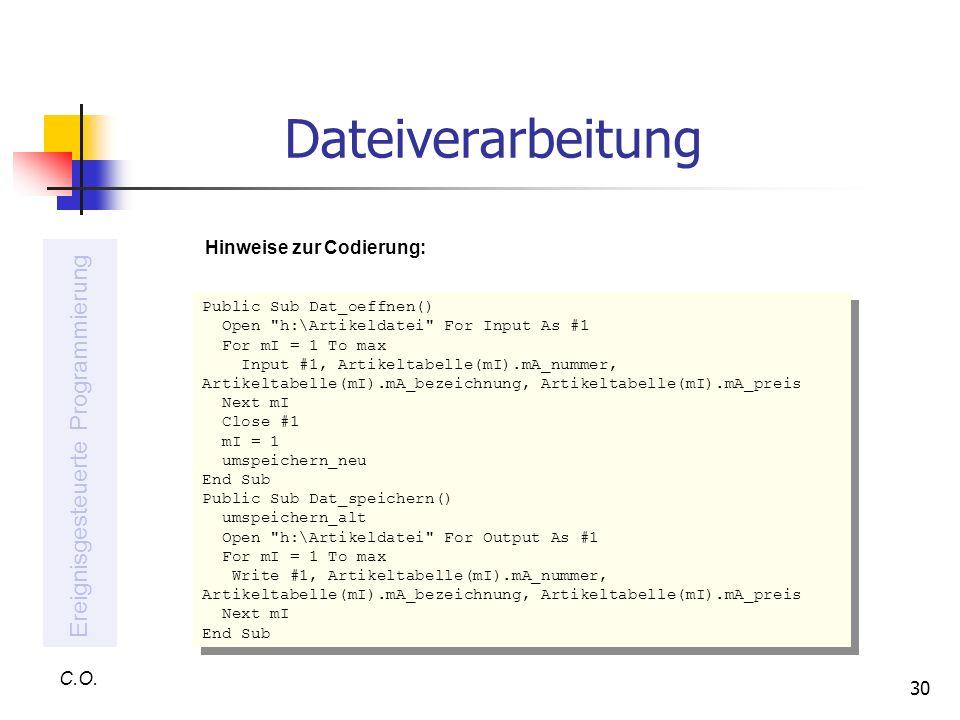 30 C.O. Ereignisgesteuerte Programmierung Public Sub Dat_oeffnen() Open