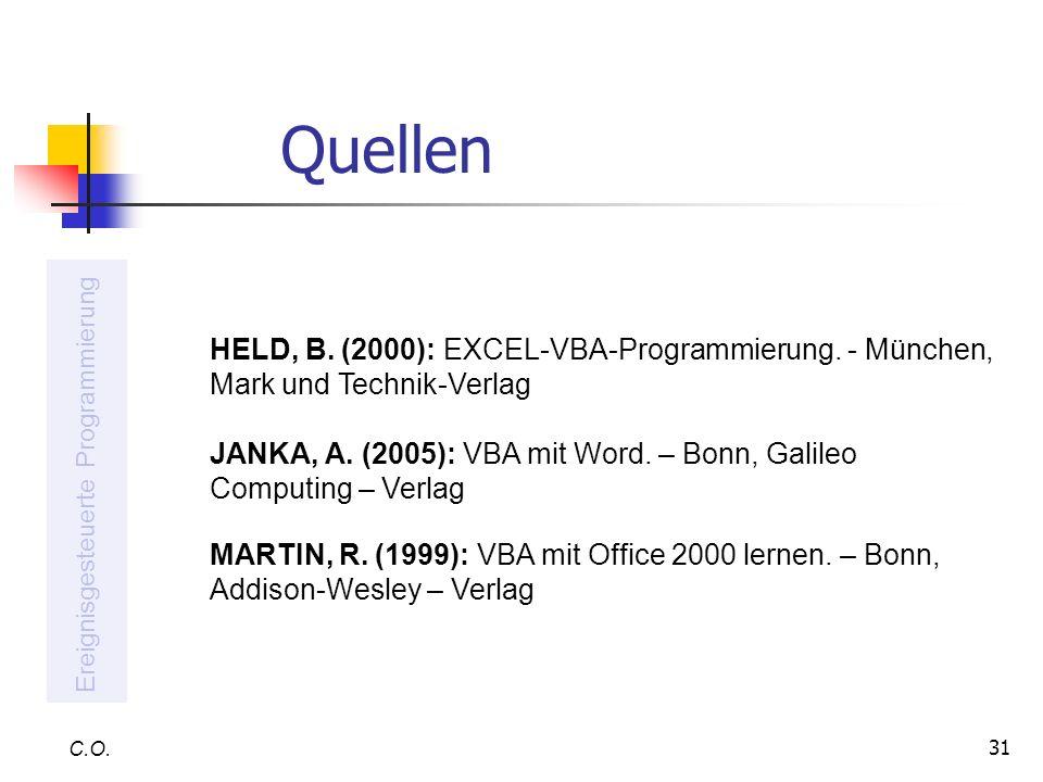 31 Quellen C.O. HELD, B. (2000): EXCEL-VBA-Programmierung. - München, Mark und Technik-Verlag JANKA, A. (2005): VBA mit Word. – Bonn, Galileo Computin