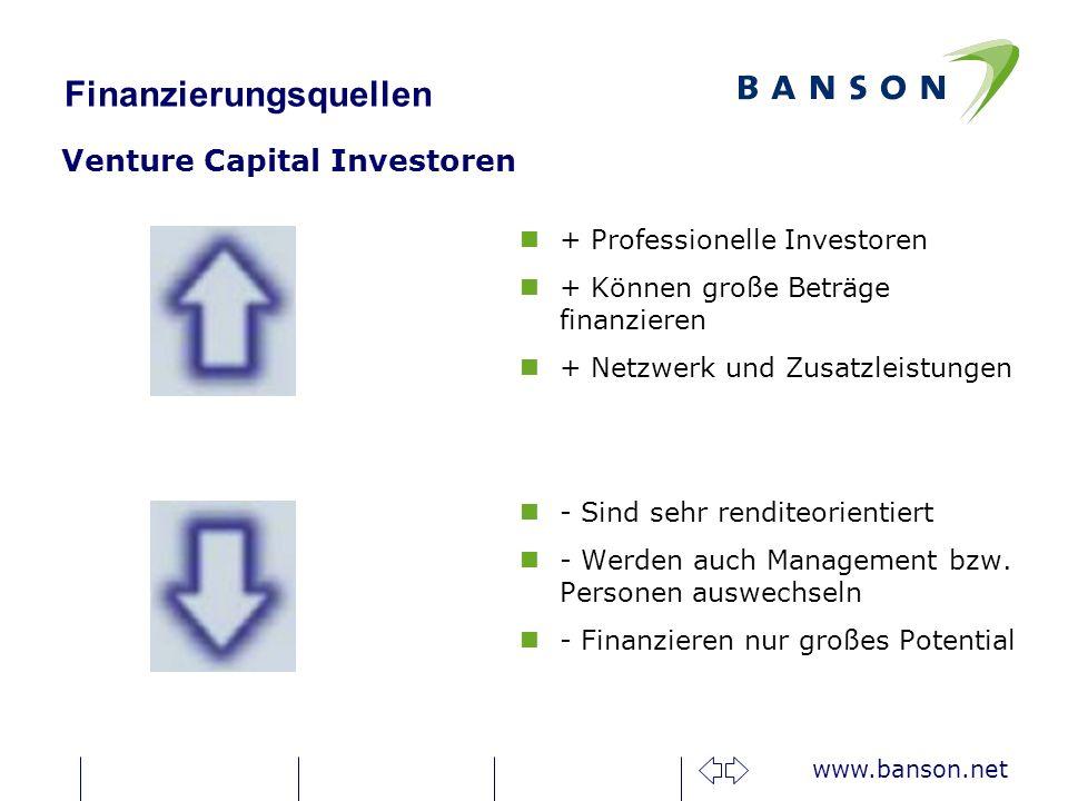 www.banson.net Finanzierungsquellen Venture Capital Investoren n + Professionelle Investoren n + Können große Beträge finanzieren n + Netzwerk und Zusatzleistungen n - Sind sehr renditeorientiert n - Werden auch Management bzw.