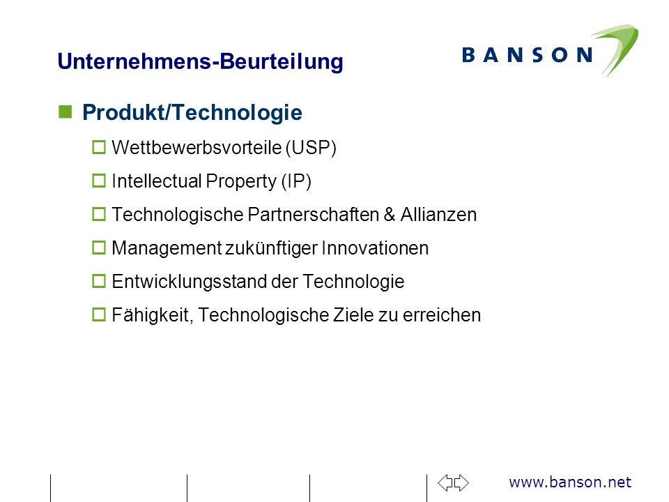 www.banson.net Unternehmens-Beurteilung Produkt/Technologie oWettbewerbsvorteile (USP) oIntellectual Property (IP) oTechnologische Partnerschaften & Allianzen oManagement zukünftiger Innovationen oEntwicklungsstand der Technologie oFähigkeit, Technologische Ziele zu erreichen